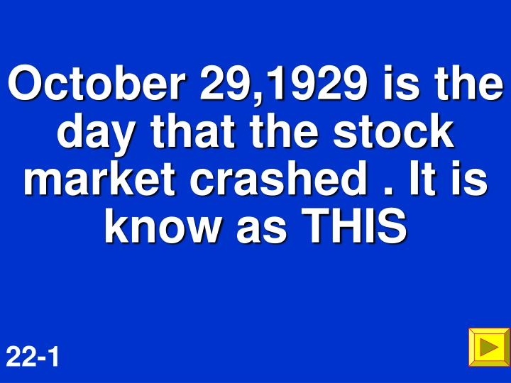 October 29,1929 is the day that the stock market crashed . It is know as THIS