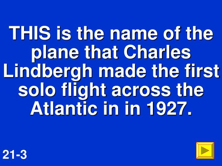 THIS is the name of the plane that Charles Lindbergh made the first solo flight across the Atlantic in in 1927.