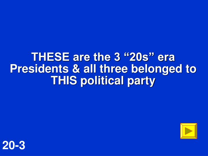 THESE are the 3 20s era Presidents & all three belonged to THIS political party