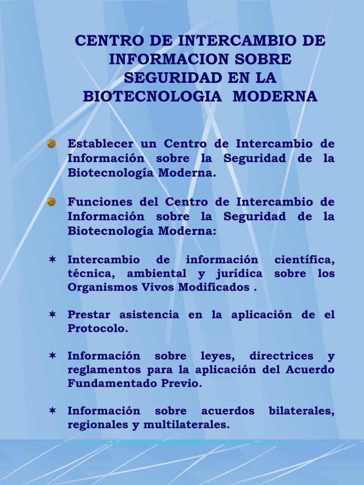 CENTRO DE INTERCAMBIO DE INFORMACION SOBRE SEGURIDAD EN LA BIOTECNOLOGIA  MODERNA