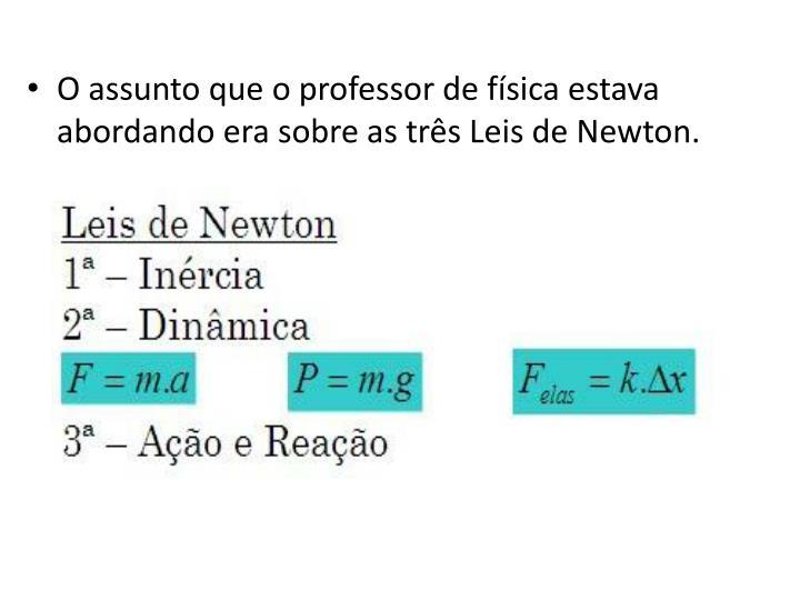 O assunto que o professor de física estava