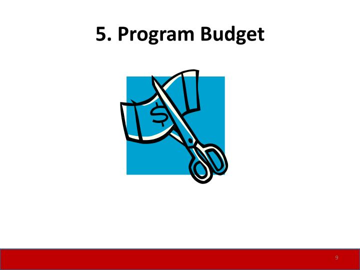 5. Program Budget