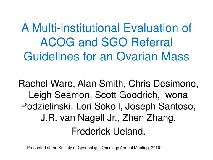 A Multi-institutional Evaluation of ACOG and SGO Referral Guidelines for an Ovarian Mass