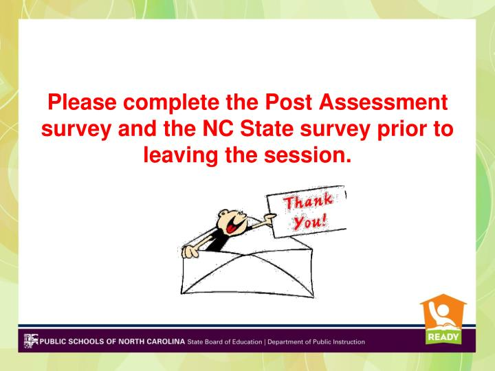 Please complete the Post Assessment survey and the NC State survey prior to leaving the session.