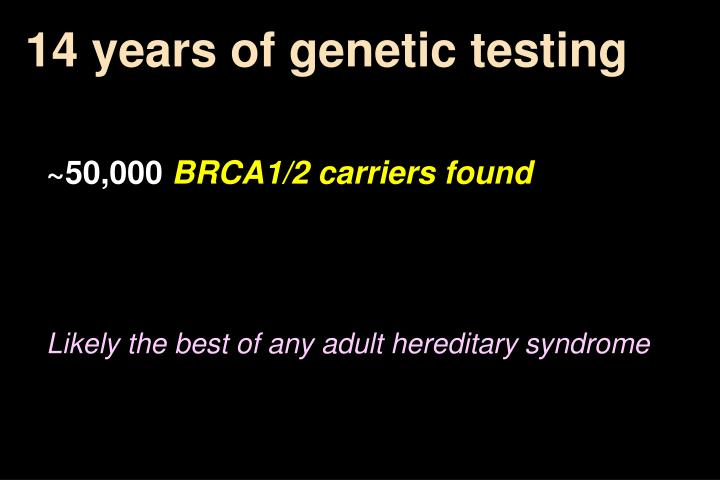 14 years of genetic testing