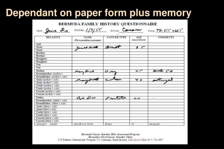 Dependant on paper form plus memory