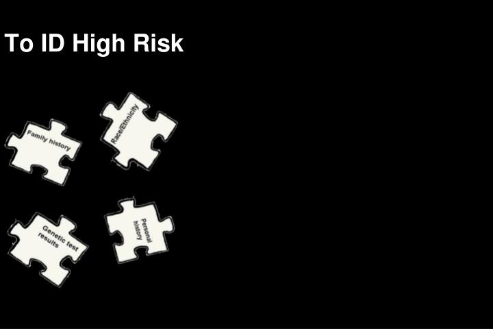 To ID High Risk