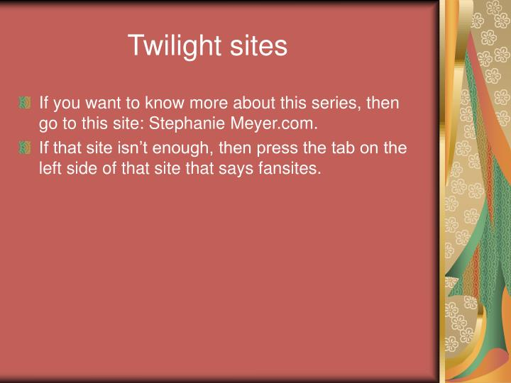 Twilight sites