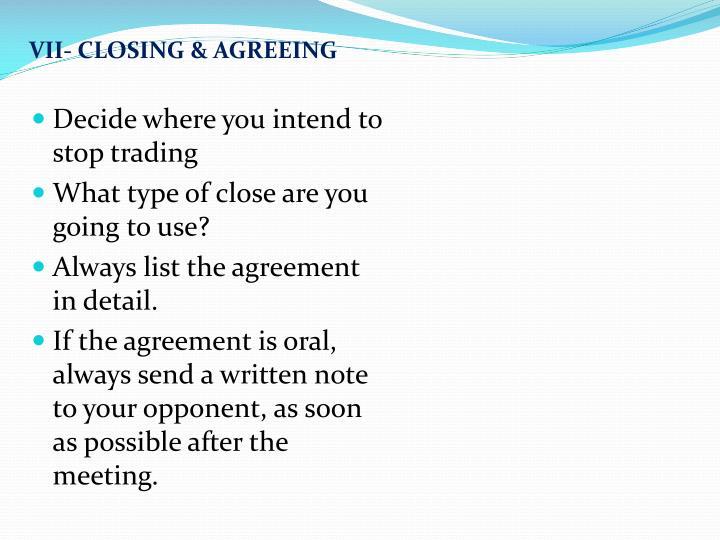 VII- CLOSING & AGREEING