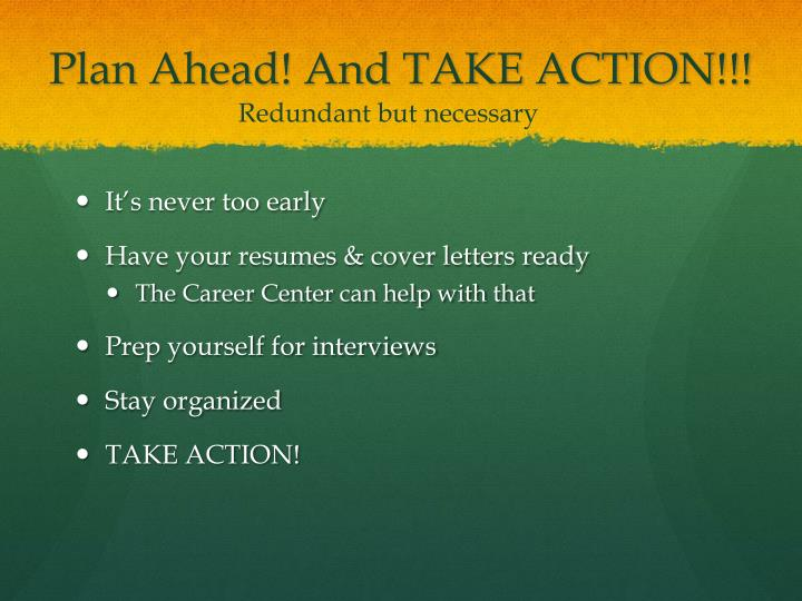 Plan Ahead! And TAKE ACTION!!!