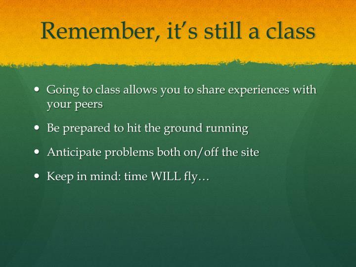 Remember, it's still a class