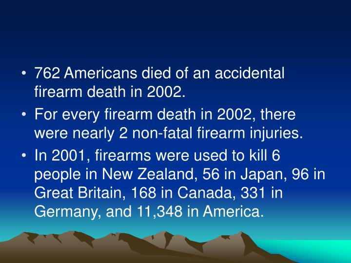 762 Americans died of an accidental firearm death in 2002.