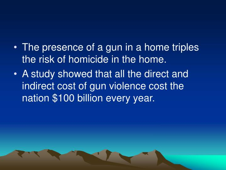 The presence of a gun in a home triples the risk of homicide in the home.