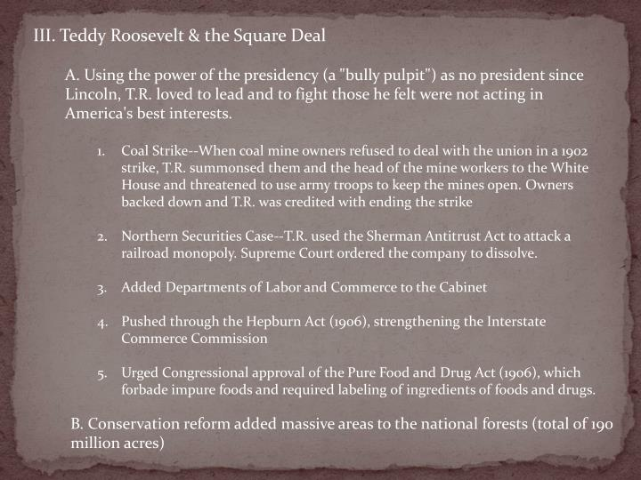 III. Teddy Roosevelt & the Square Deal