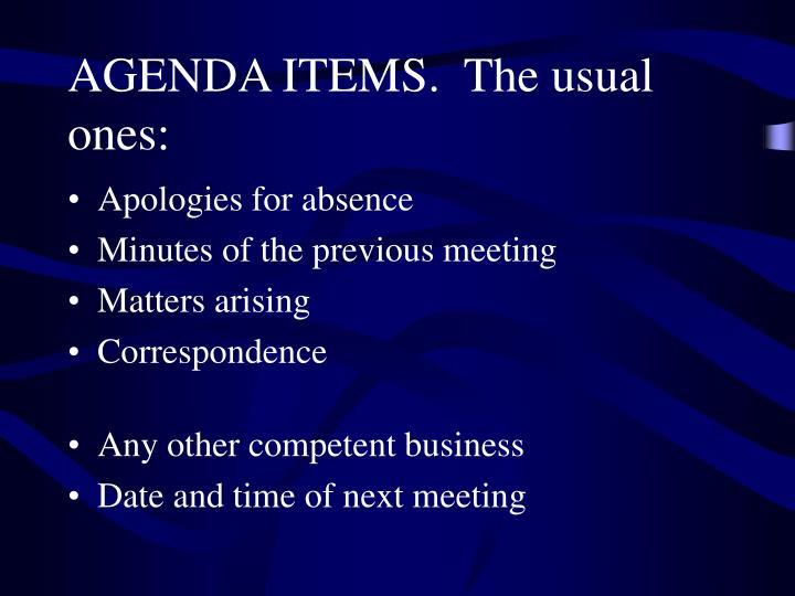 AGENDA ITEMS.  The usual ones:
