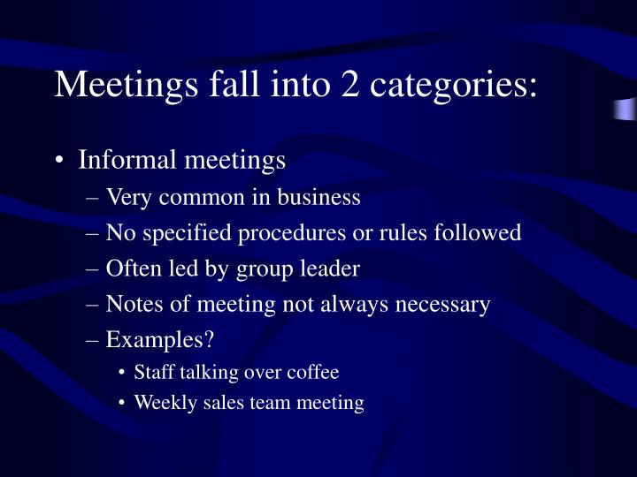 Meetings fall into 2 categories: