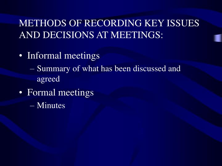 METHODS OF RECORDING KEY ISSUES AND DECISIONS AT MEETINGS: