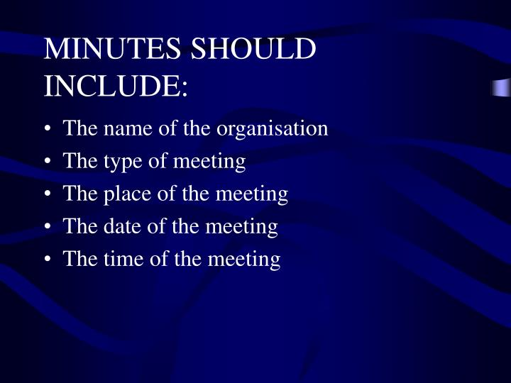 MINUTES SHOULD INCLUDE: