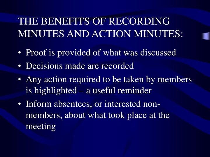 THE BENEFITS OF RECORDING MINUTES AND ACTION MINUTES: