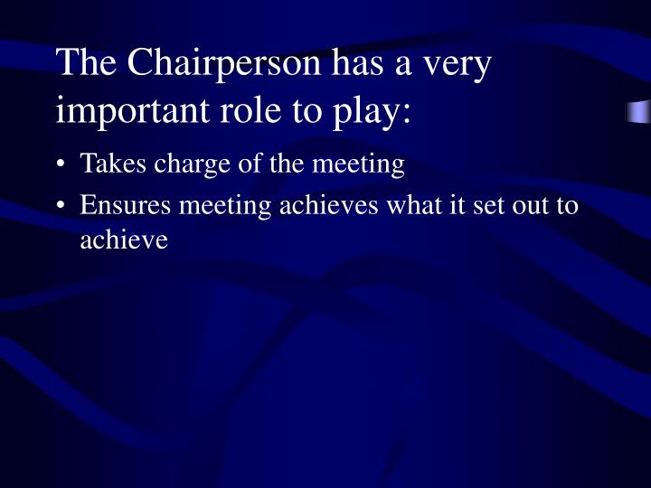The Chairperson has a very important role to play: