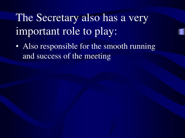 The Secretary also has a very important role to play: