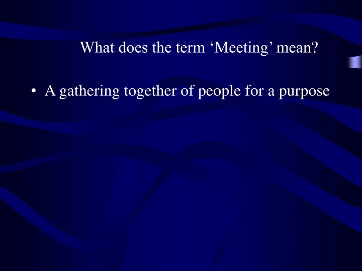 What does the term meeting mean