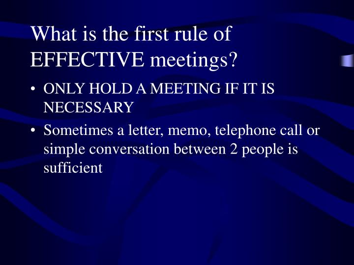 What is the first rule of EFFECTIVE meetings?