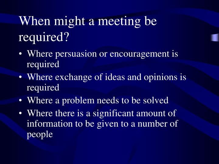 When might a meeting be required?