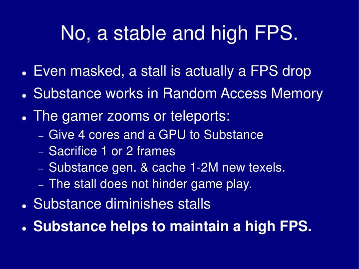 No, a stable and high FPS.