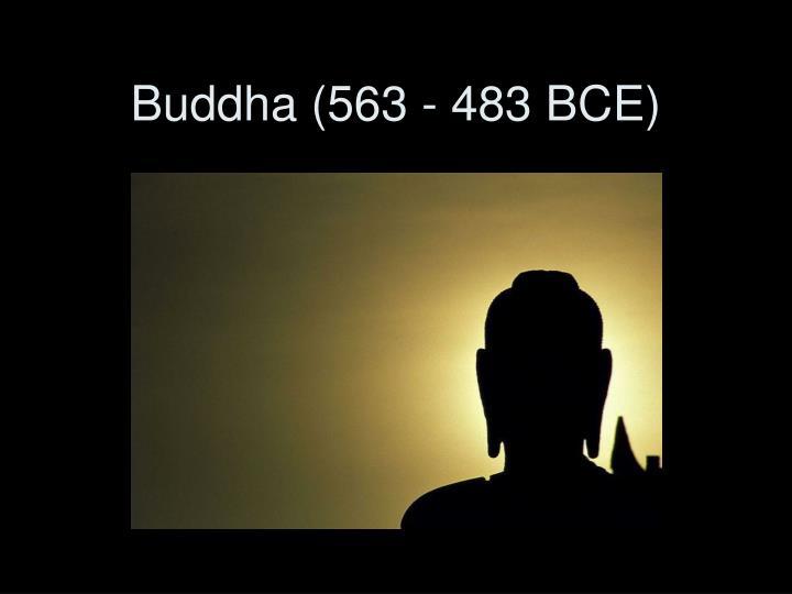 Buddha (563 - 483 BCE)