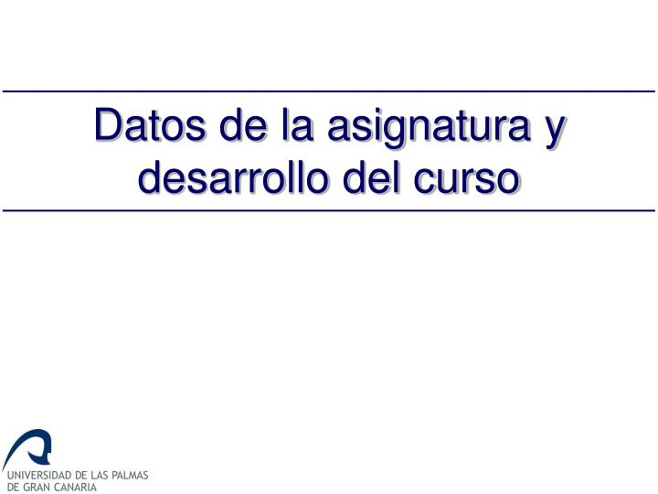Datos de la asignatura y desarrollo del curso
