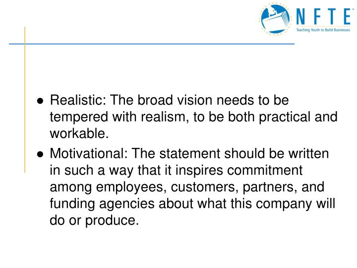Realistic: The broad vision needs to be tempered with realism, to be both practical and workable.