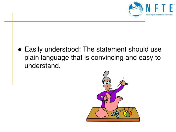 Easily understood: The statement should use plain language that is convincing and easy to understand.