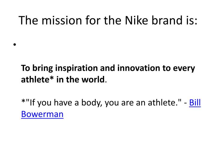 The mission for the Nike brand is: