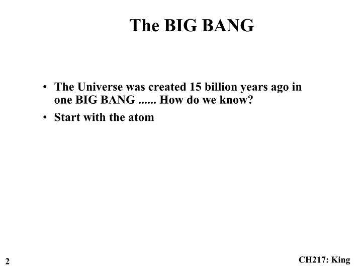 The Universe was created 15 billion years ago in one BIG BANG ...... How do we know?