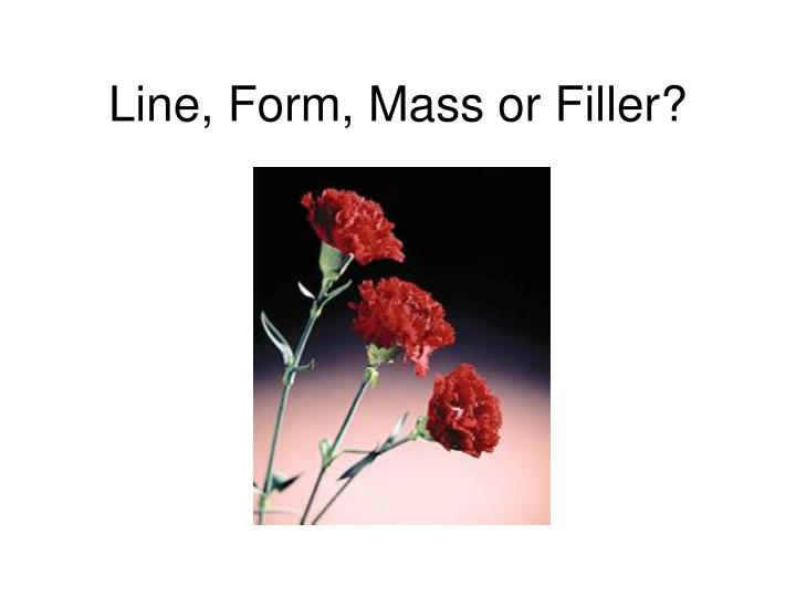 Line, Form, Mass or Filler?