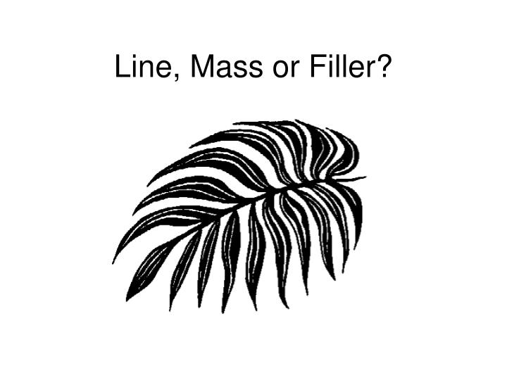 Line, Mass or Filler?