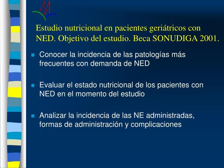 Estudio nutricional en pacientes geriátricos con NED. Objetivo del estudio. Beca SONUDIGA 2001.