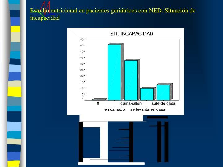 Estudio nutricional en pacientes geriátricos con NED. Situación de incapacidad