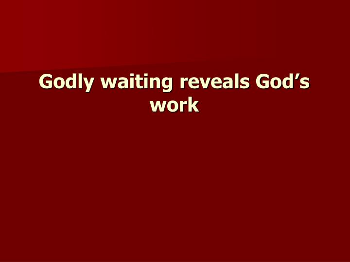 Godly waiting reveals God's work