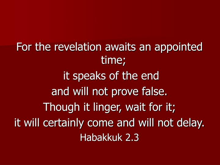 For the revelation awaits an appointed time;