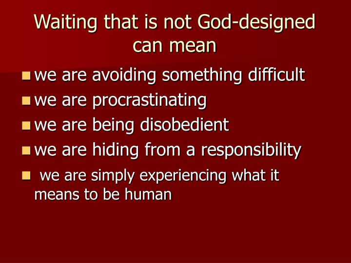 Waiting that is not God-designed can mean