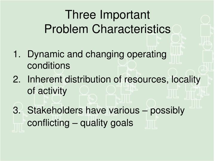 Three important problem characteristics