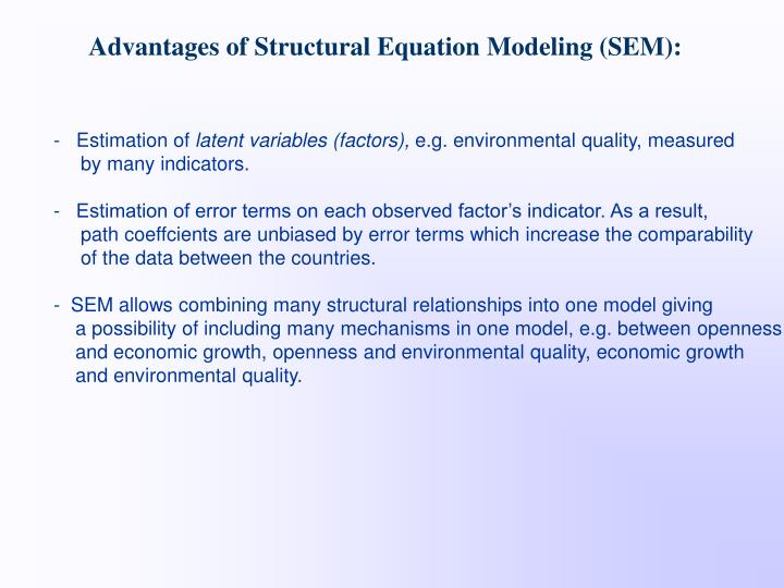 Advantages of Structural Equation Modeling (SEM):