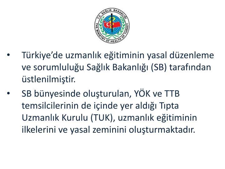 Türkiye'de uzmanlık eğitiminin yasal düzenleme ve sorumluluğu Sağlık Bakanlığı (
