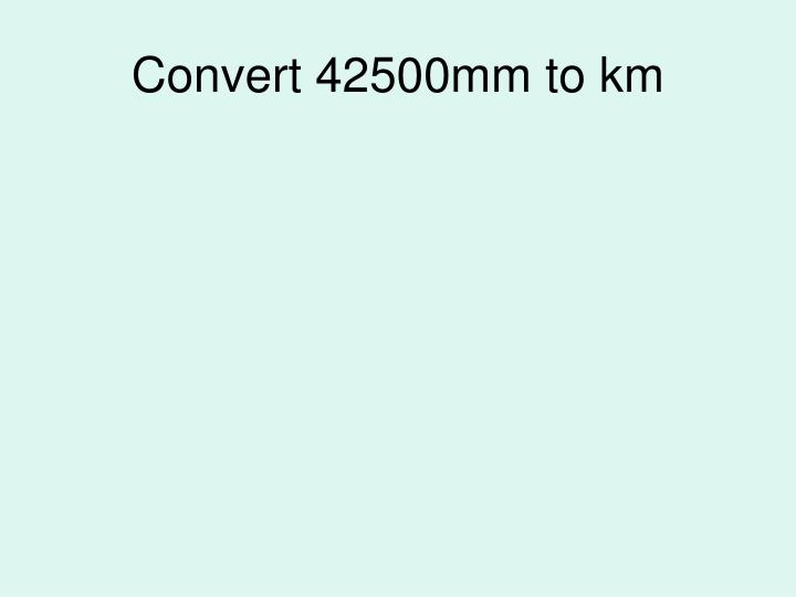 Convert 42500mm to km