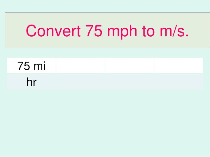 Convert 75 mph to m/s.