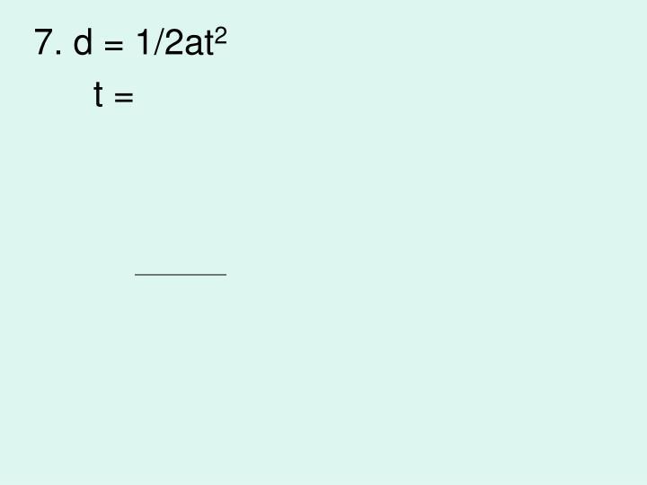 7. d = 1/2at