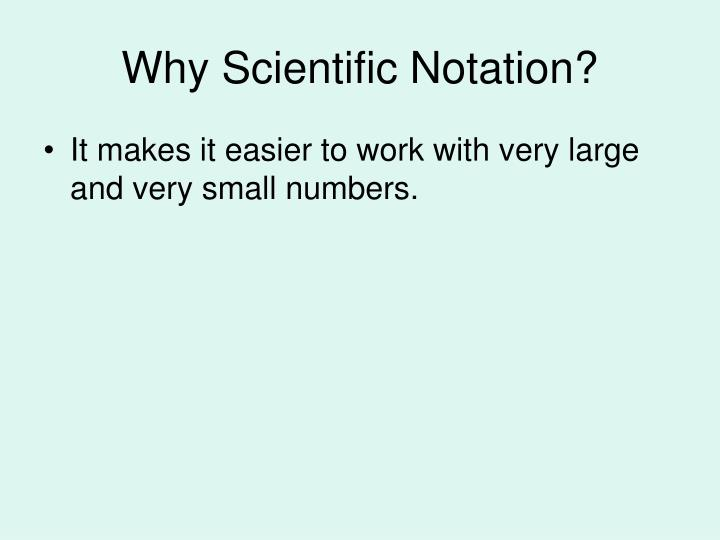 Why Scientific Notation?