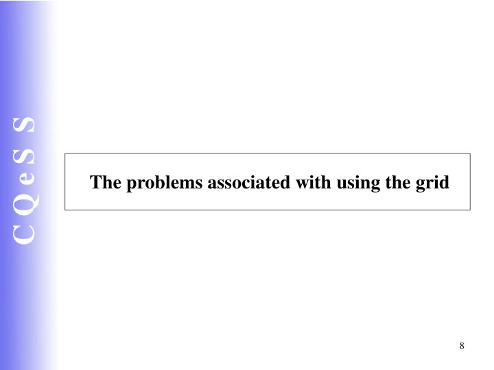 The problems associated with using the grid
